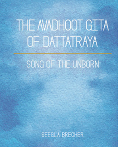 The Avadhoot Gita of Dattatraya Song of the Unborn